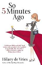 So 5 Minutes Ago: A Novel by Hilary De Vries