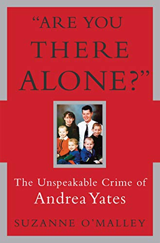 are-you-there-alone-the-unspeakable-crime-of-andrea-yates