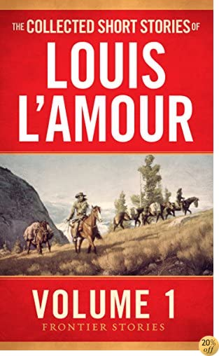 TThe Collected Short Stories of Louis L'Amour, Volume 1: Frontier Stories