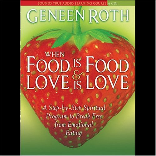 when-food-is-food-love-is-love-a-step-by-step-spiritual-program-to-break-free-from-emotional-eating