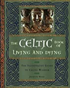 The Celtic Book of Living and Dying: The…