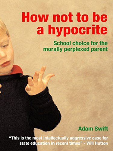 how-not-to-be-a-hypocrite-school-choice-for-the-morally-perplexed-parent
