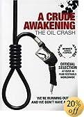 A Crude Awakening - The Oil Crash: Wade Adams, Abdul Samad Al-Awadi, Ray McCormack, Basil Gelpke, Reto Caduff