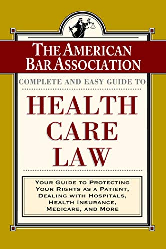 the-aba-complete-and-easy-guide-to-health-care-law-your-guide-to-protecting-your-rights-as-a-patient-dealing-with-hospitals-health-insurance-medicare-and-more