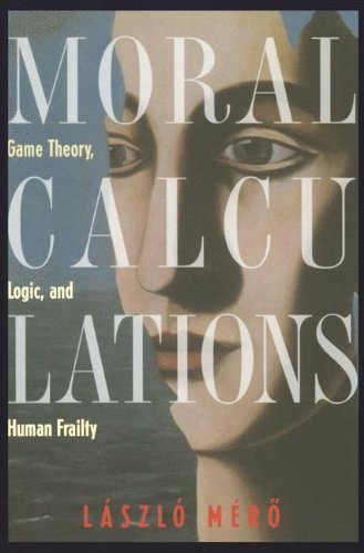 moral-calculations-game-theory-logic-and-human-frailty-lecture-notes-in-computer-sci-1402