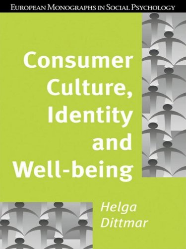 consumer-culture-identity-and-well-being-the-search-for-the-good-life-and-the-body-perfect-european-monographs-in-social-psychology