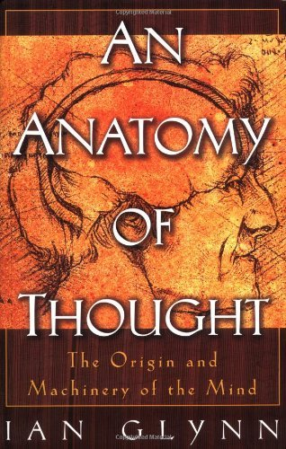 an-anatomy-of-thought-the-origin-and-machinery-of-the-mind