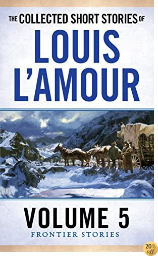 TThe Collected Short Stories of Louis L'Amour, Volume 5: Frontier Stories