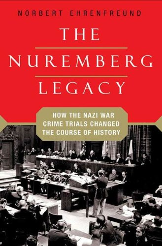the-nuremberg-legacy-how-the-nazi-war-crimes-trials-changed-the-course-of-history