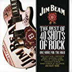 Jim Beam: the Best of 40 Shots of Rock by…