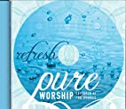 Pure Worship: Refresh by Various