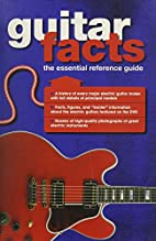 Guitar Facts: The Essential Reference Guide…
