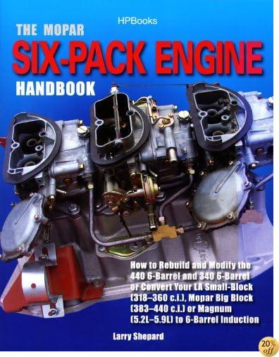 The Mopar Six-Pack Engine Handbook HP1528: How to Rebuild and Modify the 440 6-Barrel and 340 6-Barrelor Convert Your LA Sm all-Block (318-360 c.i.), Mopar Block (383-440 c.i.) or Magnum (5.2L-5.9L)