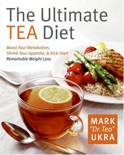 the-ultimate-tea-diet-how-tea-can-boost-your-metabolism-shrink-your-appetite-and-kick-start-remarkable-weight-loss