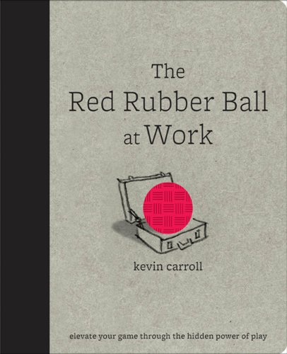 the-red-rubber-ball-at-work-elevate-your-game-through-the-hidden-power-of-play
