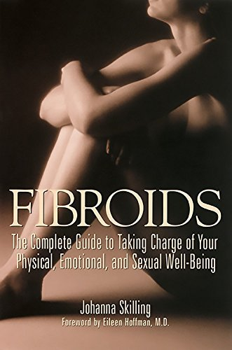fibroids-the-complete-guide-to-taking-charge-of-your-physical-emotional-and-sexual-well-being
