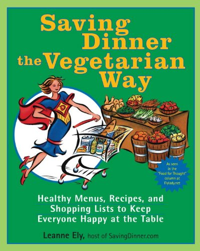 saving-dinner-the-vegetarian-way-healthy-menus-recipes-and-shopping-lists-to-keep-everyone-happy-at-the-table