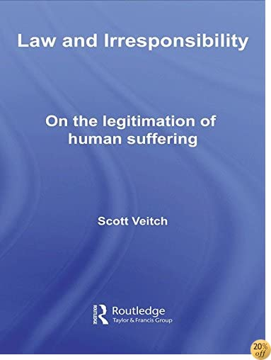 Law and Irresponsibility: On the Legitimation of Human Suffering