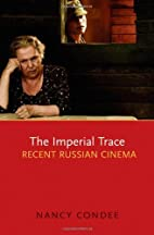The Imperial Trace: Recent Russian Cinema by…