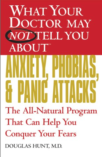 what-your-doctor-may-not-tell-you-abouttm-anxiety-phobias-and-panic-attacks-the-all-natural-program-that-can-help-you-conquer-your-fears