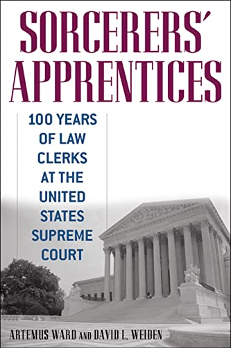 sorcerers-apprentices-100-years-of-law-clerks-at-the-united-states-supreme-court