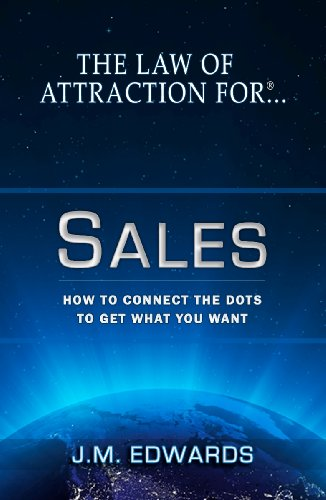 the-law-of-attraction-for-sales-how-to-connect-the-dots-to-get-what-you-want-1