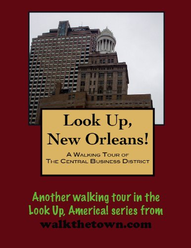 a-walking-tour-of-new-orleans-the-central-business-district-louisiana-look-up-america