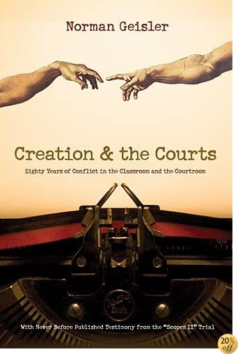 Creation and the Courts (With Never Before Published Testimony from the Scopes II Trial): Eighty Years of Conflict in the Classroom and the Courtroom