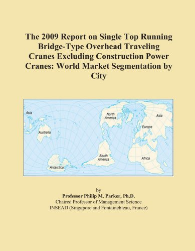 the-2009-report-on-single-top-running-bridge-type-overhead-traveling-cranes-excluding-construction-power-cranes-world-market-segmentation-by-city