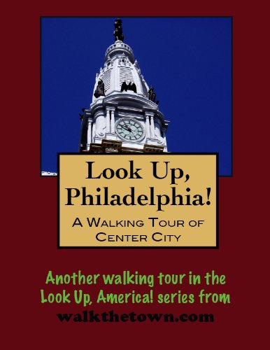 a-walking-tour-of-philadelphia-center-city-look-up-america
