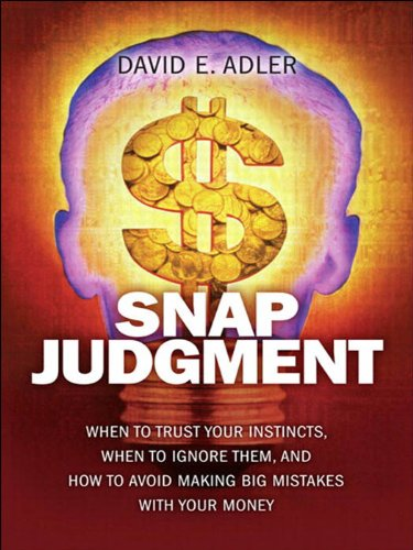 snap-judgment-when-to-trust-your-instincts-when-to-ignore-them-and-how-to-avoid-making-big-mistakes-with-your-mone