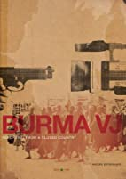 Burma VJ: Reporting from a Closed Country by…
