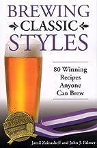 Brewing Classic Styles: 80 Winning Recipes…