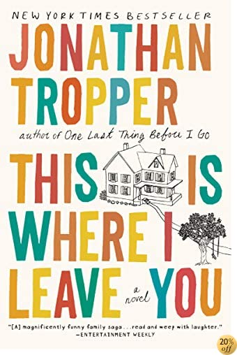 TThis Is Where I Leave You: A Novel