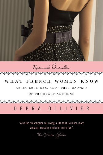 what-french-women-know-about-love-sex-and-other-matters-of-the-heart-and-mind