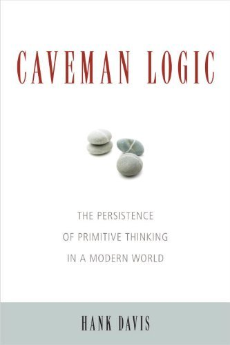 caveman-logic-the-persistence-of-primitive-thinking-in-a-modern-world