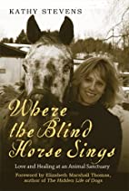 Where the Blind Horse Sings by Kathy Stevens