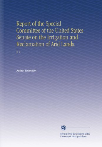 report-of-the-special-committee-of-the-united-states-senate-on-the-irrigation-and-reclamation-of-arid-lands-v-1