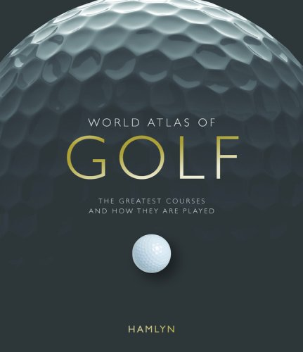 world-atlas-of-golf-the-greatest-courses-and-how-they-are-played
