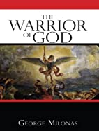 The Warrior of God by George Milonas MD