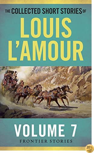 TThe Collected Short Stories of Louis L'Amour, Volume 7: Frontier Stories