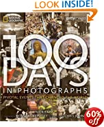 100 Days in Photographs: Pivotal Events That Changed the World: NIck Yapp, Chris Johns, Douglas Brinkley