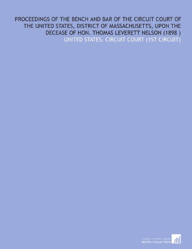 proceedings-of-the-bench-and-bar-of-the-circuit-court-of-the-united-states-district-of-massachusetts-upon-the-decease-of-hon-thomas-leverett-nelson-1898