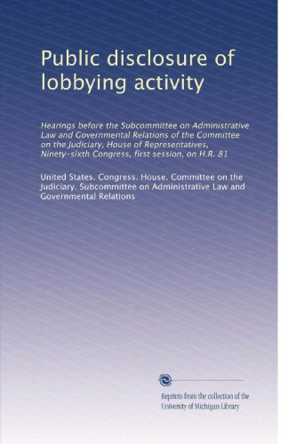 public-disclosure-of-lobbying-activity-hearings-before-the-subcommittee-on-administrative-law-and-governmental-relations-of-the-committee-on-the-congress-first-session-on-hr-81