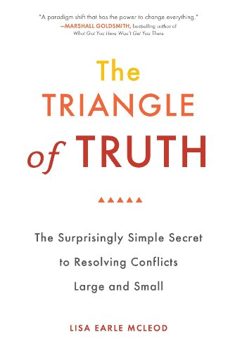 the-triangle-of-truth-the-surprisingly-simple-secret-to-resolving-conflicts-largeand-small