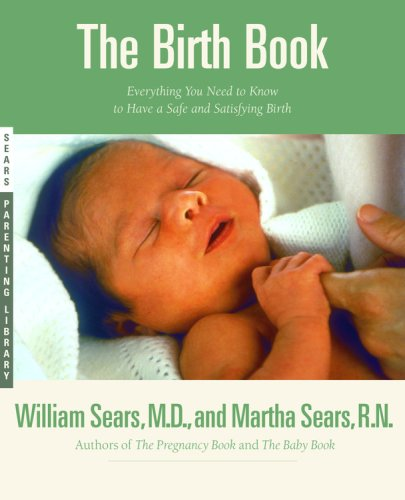the-birth-book-everything-you-need-to-know-to-have-a-safe-and-satisfying-birth-sears-parenting-library