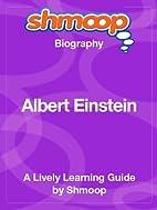 Albert Einstein: Shmoop Biography by Shmoop