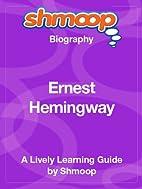Ernest Hemingway: Shmoop Biography by Shmoop