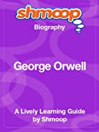 George Orwell: Shmoop Biography by Shmoop