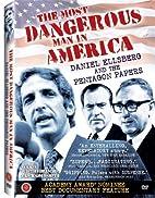 The Most Dangerous Man in America : Daniel…